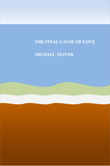 The Final Cause of Love by Michael Oliver